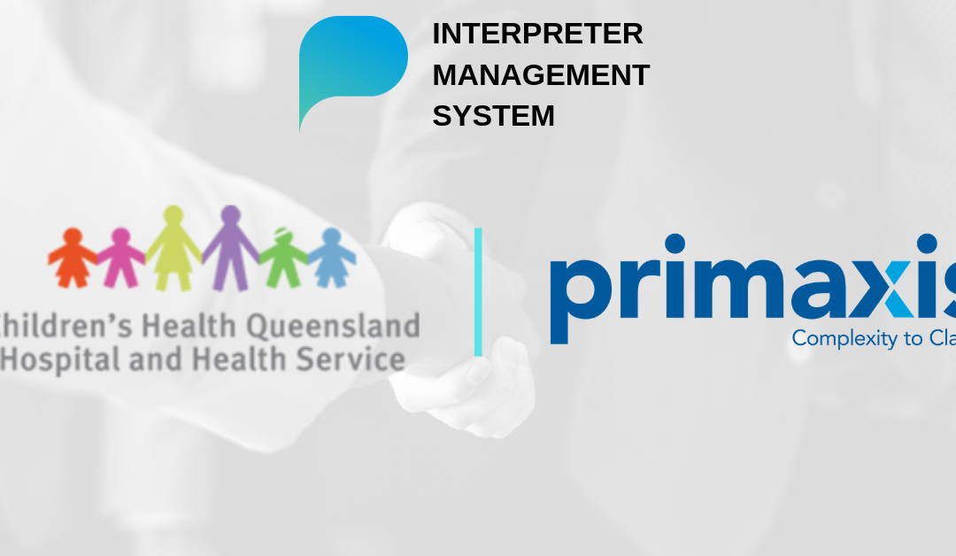 New client announcement: Children's Health Queensland appoints Primaxis Interpreter Management System IMS.